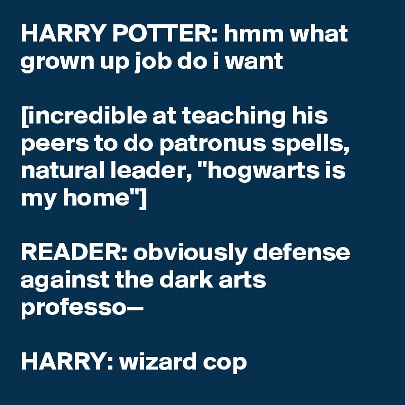 Harry Potter Hmm What Grown Up Job Do I Want Incredible At