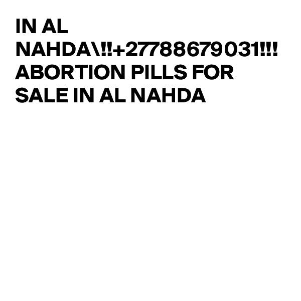 IN AL NAHDA\!!+27788679031!!! ABORTION PILLS FOR SALE IN AL NAHDA