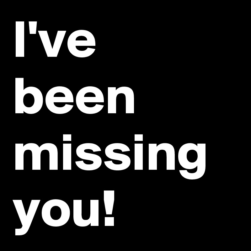 Ive Been Missing You Post By Kaylababy On Boldomatic