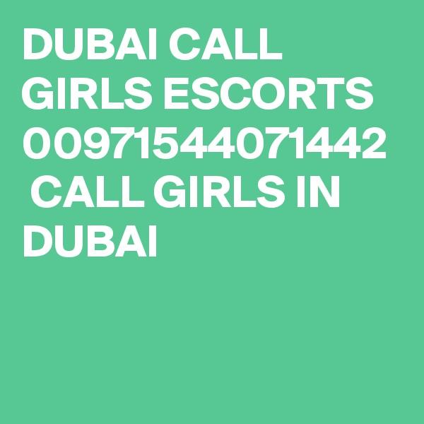 DUBAI CALL GIRLS ESCORTS 00971544071442  CALL GIRLS IN DUBAI