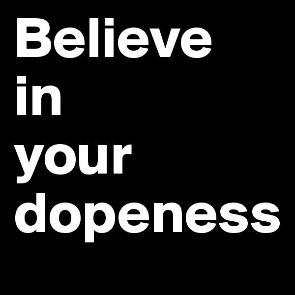 Believe  in          your dopeness