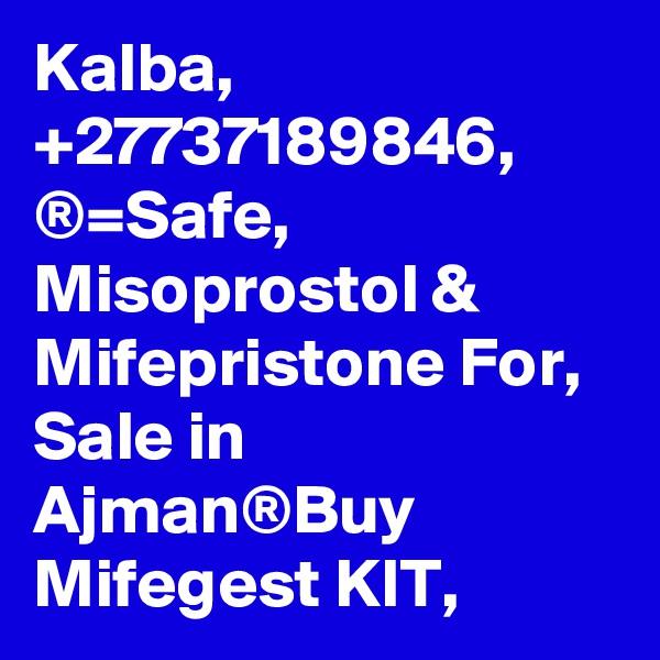 Kalba, +27737189846, ®=Safe, Misoprostol & Mifepristone For, Sale in Ajman®Buy Mifegest KIT,