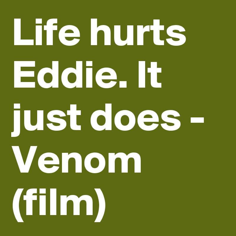 Life hurts Eddie. It just does - Venom (film)