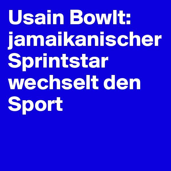 Usain Bowlt: jamaikanischer Sprintstar wechselt den Sport