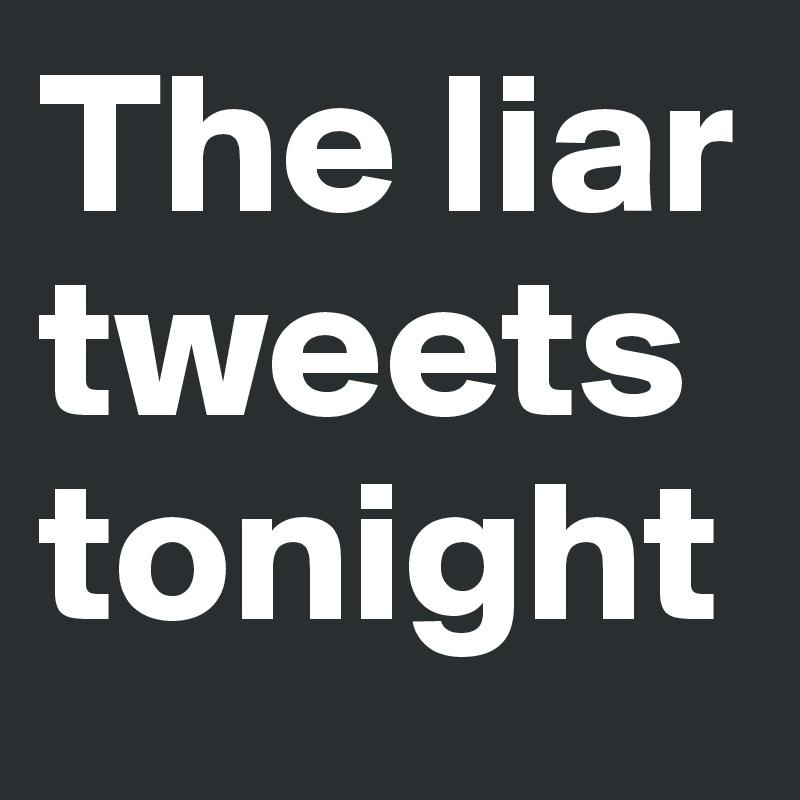 The liar tweets tonight