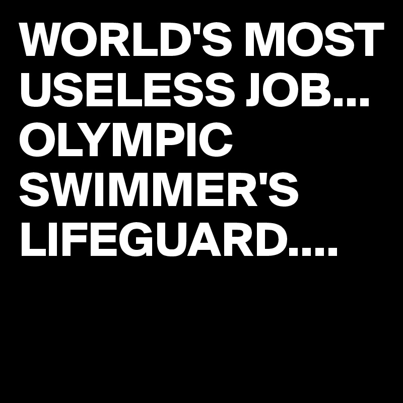WORLD'S MOST USELESS JOB... OLYMPIC SWIMMER'S LIFEGUARD....