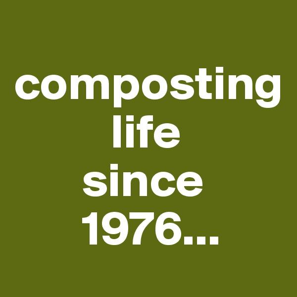 composting           life        since        1976...