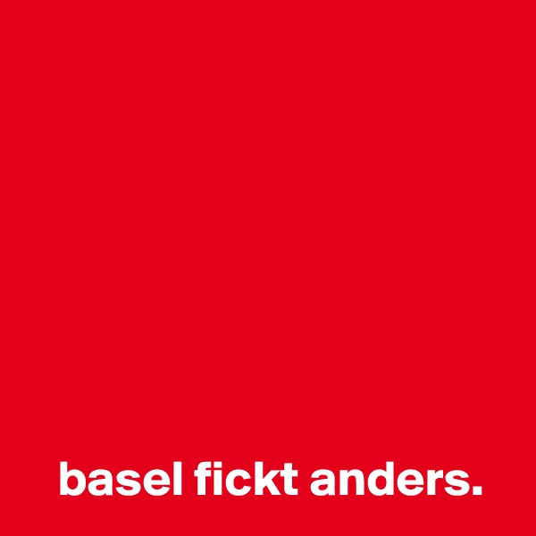 basel fickt anders.
