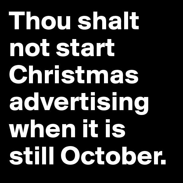 Thou shalt not start Christmas advertising when it is still October.