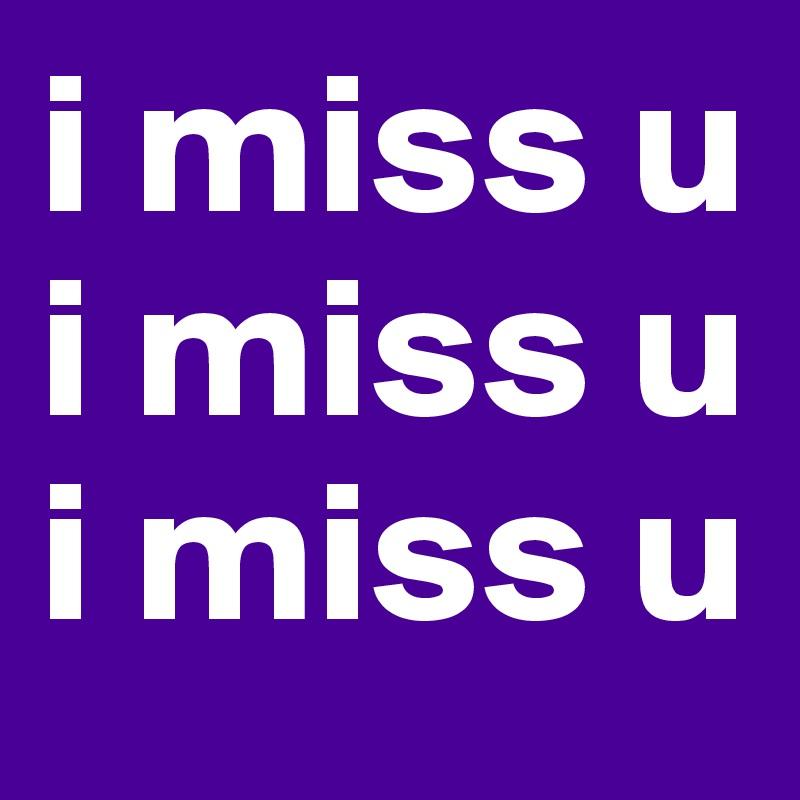 I Miss U I Miss U I Miss U Post By Timothy21 On Boldomatic