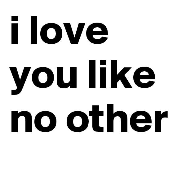 i love you like no other