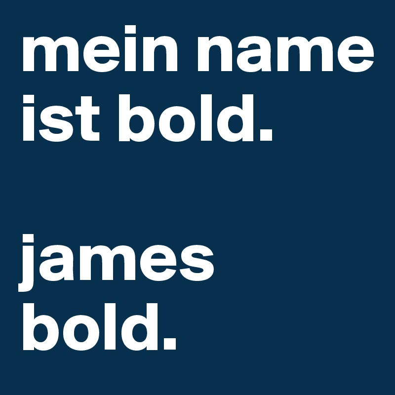 mein name ist bold.   james bold.