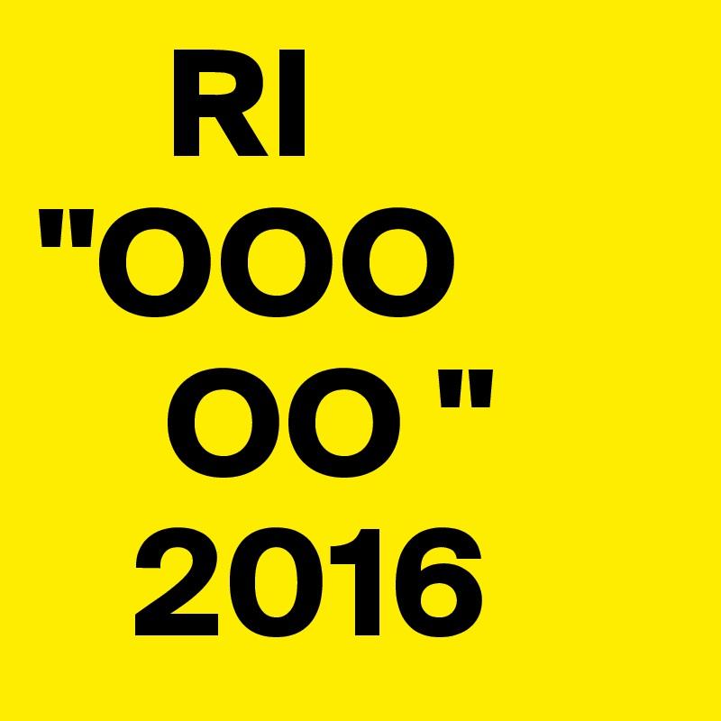 """RI """"OOO     OO """"    2016"""