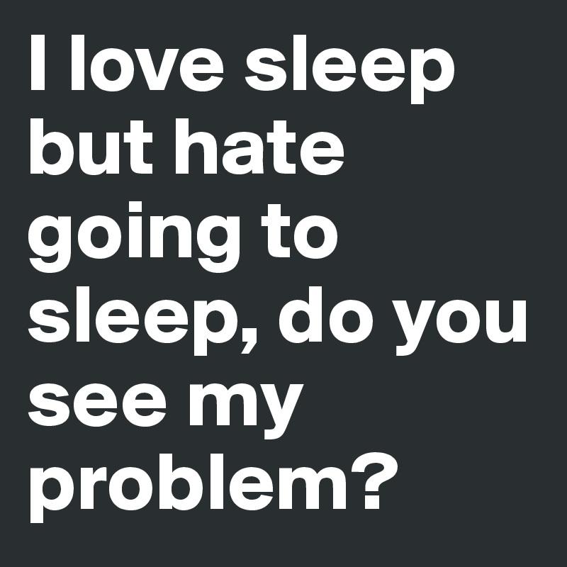 hate going to sleep