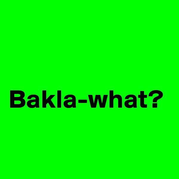 Bakla-what?