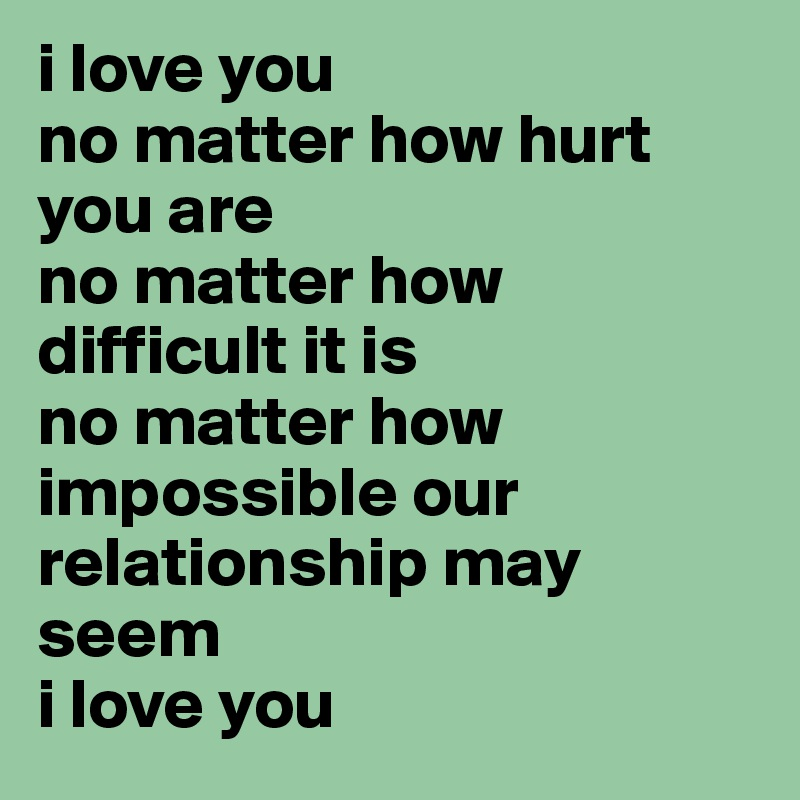 I hurt u but i love u