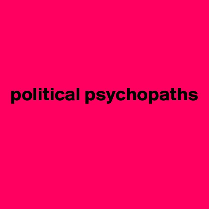 political psychopaths