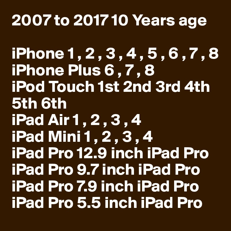 2007 To 2017 10 Years Age IPhone 1 2 3 4 5 6 7 8 Plus IPod Touch 1st