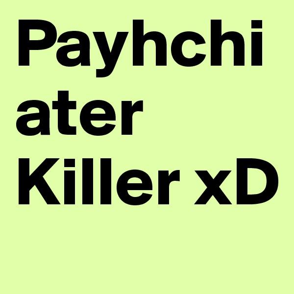 Payhchiater Killer xD