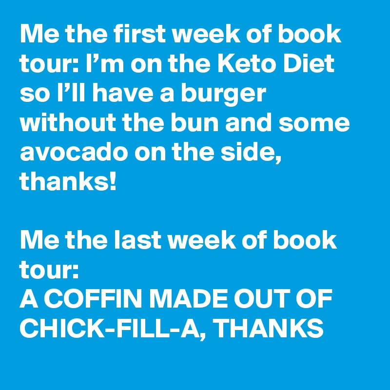Me The First Week Of Book Tour I M On The Keto Diet So I Ll Have A