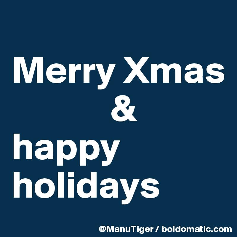 Merry Xmas              &  happy holidays