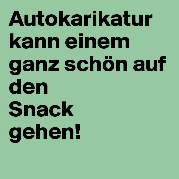 Autokarikatur kann einem ganz schön auf den Snack gehen!