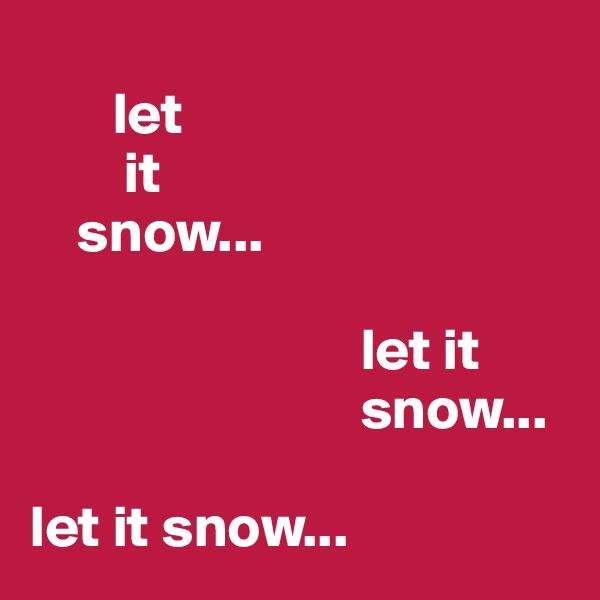 let          it      snow...                              let it                              snow...  let it snow...