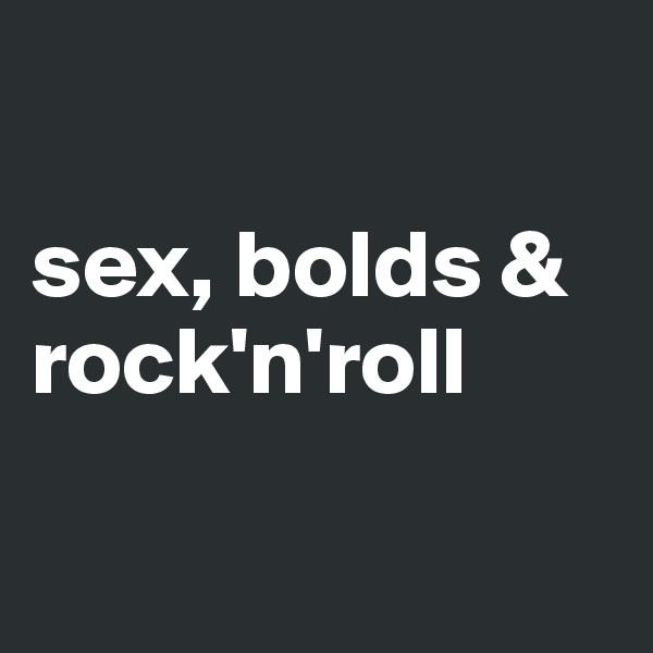 sex, bolds &    rock'n'roll