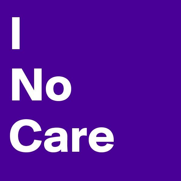 I No Care
