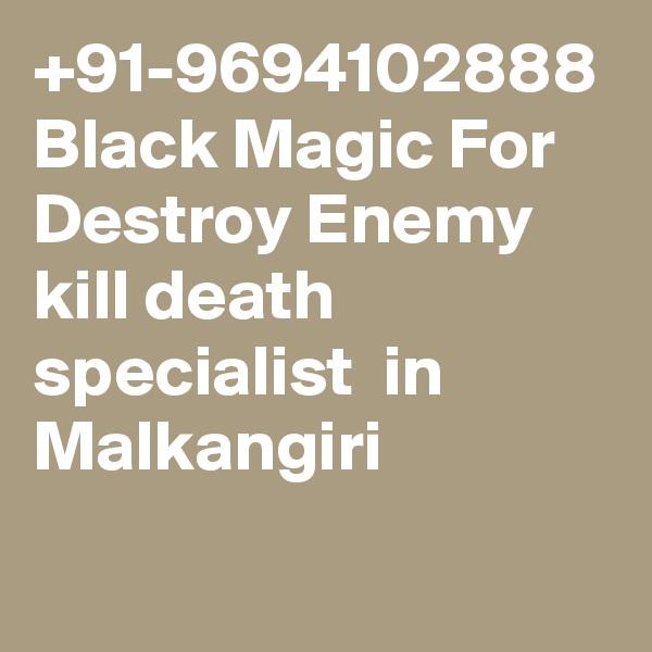 +91-9694102888 Black Magic For Destroy Enemy kill death specialist  in Malkangiri
