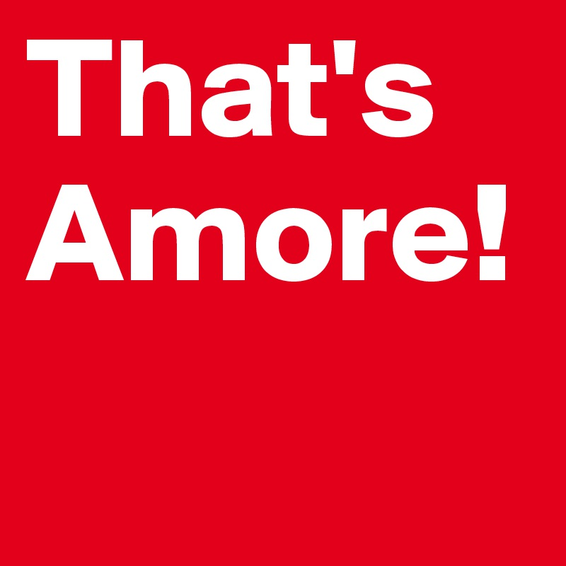 That's Amore!