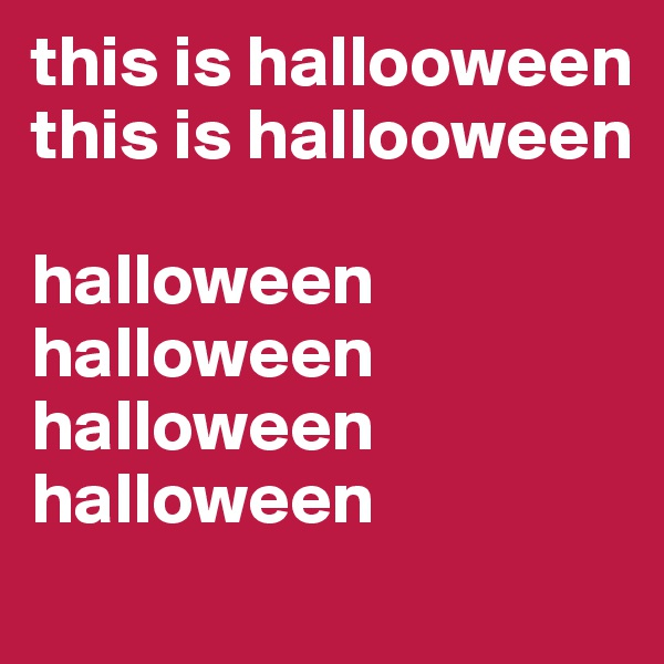 this is hallooween this is hallooween  halloween halloween halloween halloween