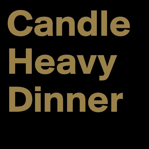 Candle Heavy Dinner
