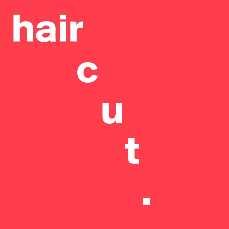 hair         c            u               t                 .