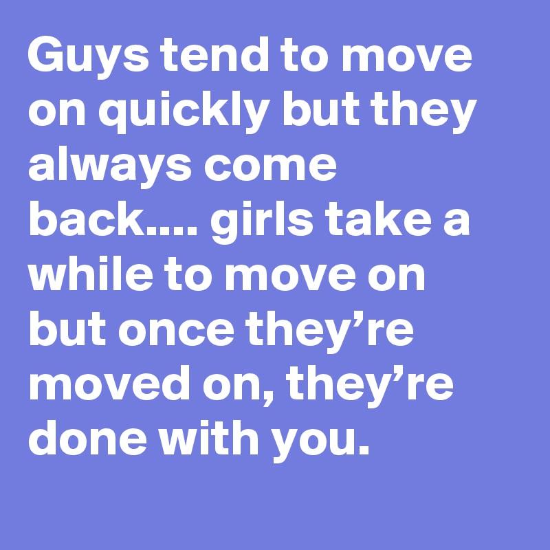 Do guys come back