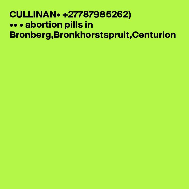 CULLINAN• +27787985262) ••?? • abortion pills in Bronberg,Bronkhorstspruit,Centurion