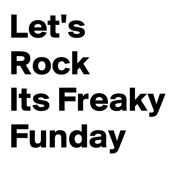 Let's Rock Its Freaky Funday