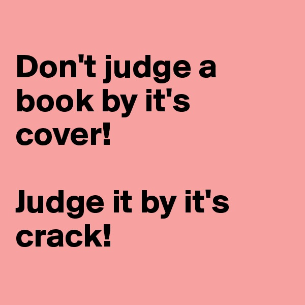 Don't judge a book by it's cover!  Judge it by it's crack!