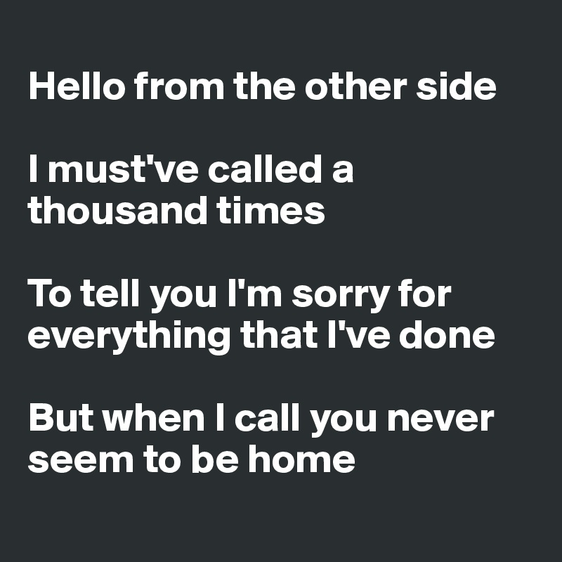 ... you Im sorry for everything that Ive done But when I call you n...
