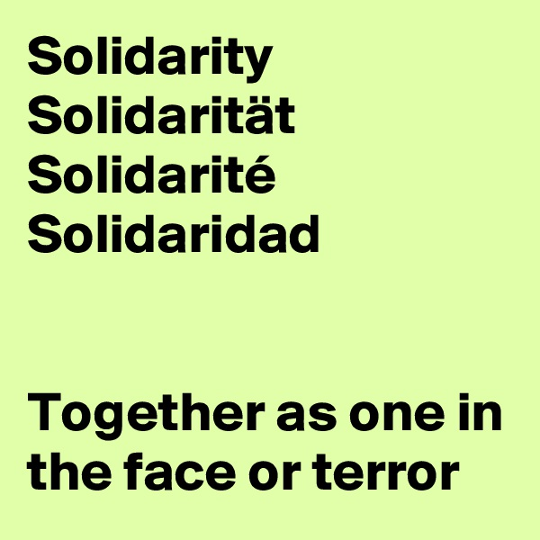 Solidarity Solidarität Solidarité Solidaridad   Together as one in the face or terror