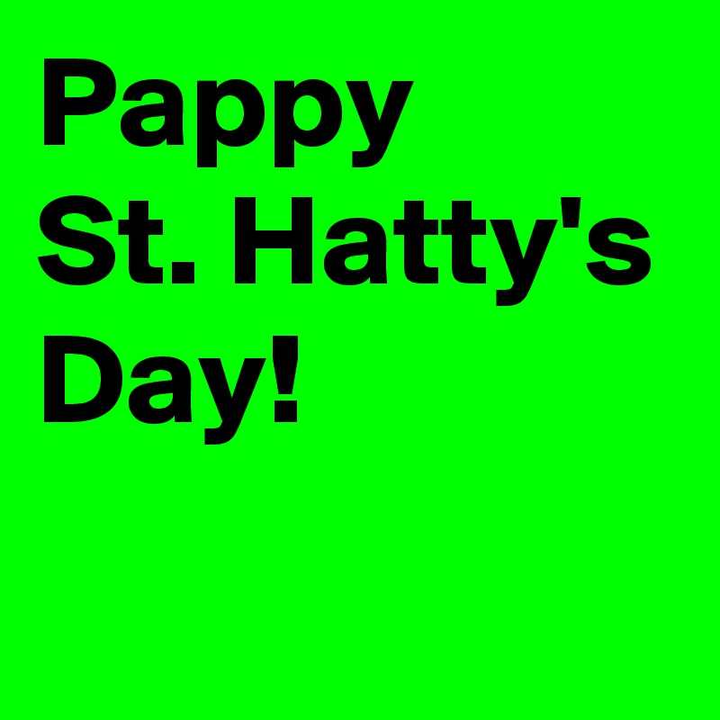 Pappy St. Hatty's Day!