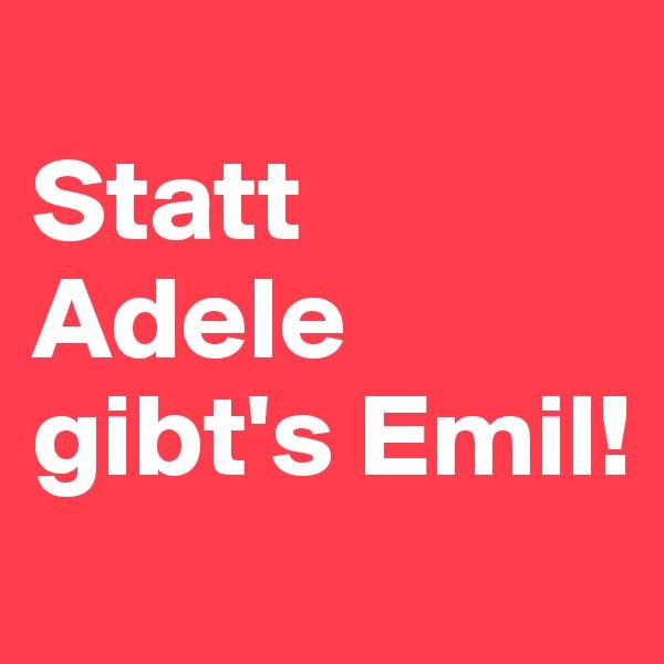 Statt Adele gibt's Emil!