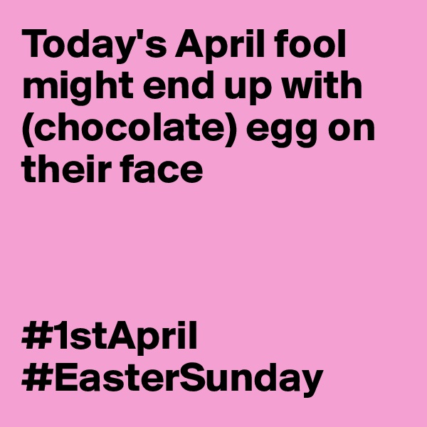 Today's April fool might end up with (chocolate) egg on their face    #1stApril #EasterSunday
