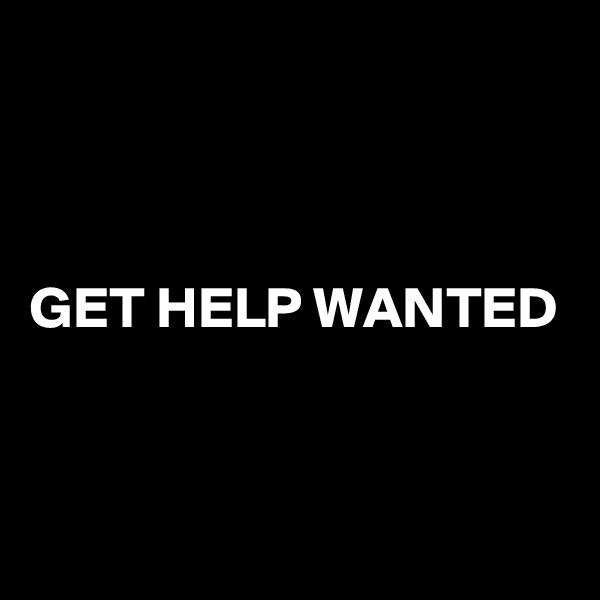 GET HELP WANTED