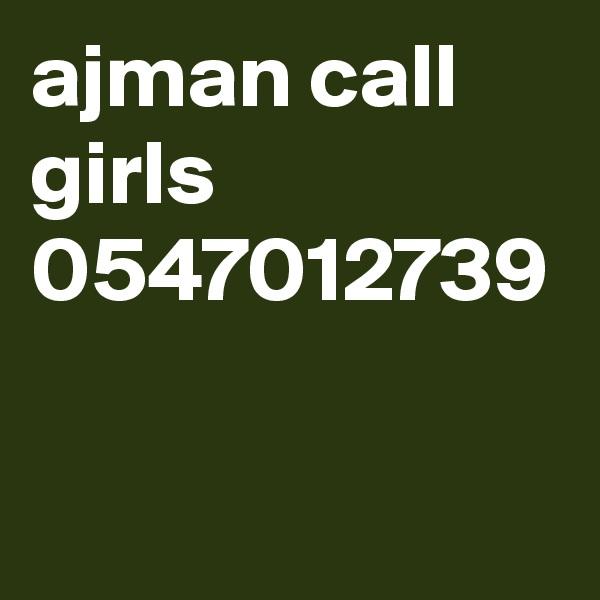 ajman call girls 0547012739