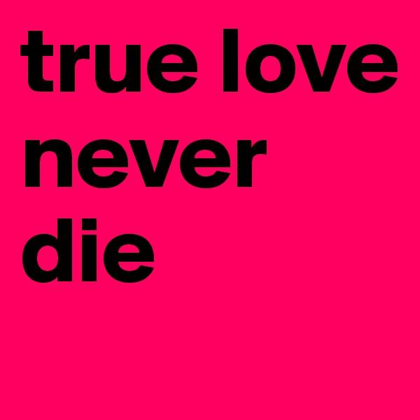 true love never die
