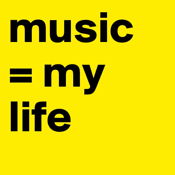 music = my life