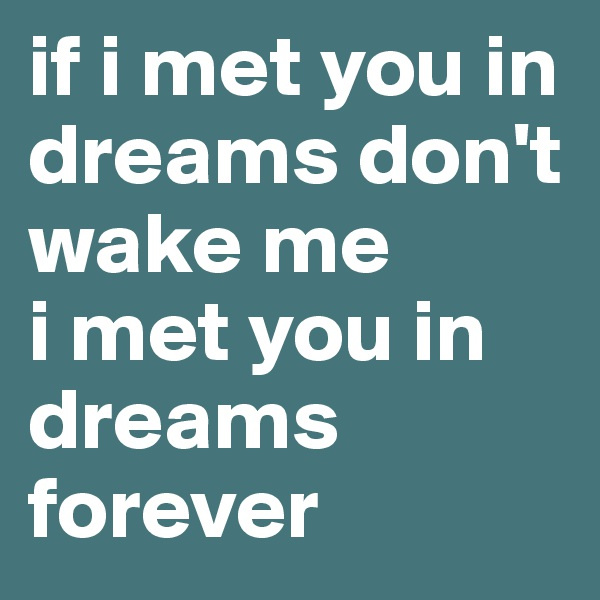 if i met you in dreams don't wake me i met you in dreams forever