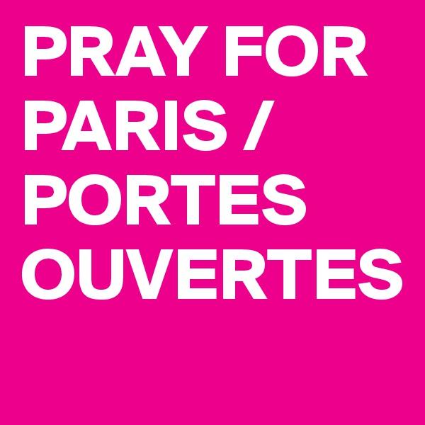 PRAY FOR PARIS / PORTES OUVERTES