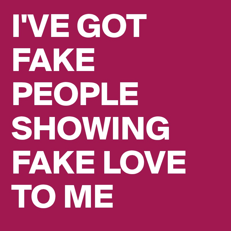 Ive Got Fake People Showing Fake Love To Me Post By Princexiv On